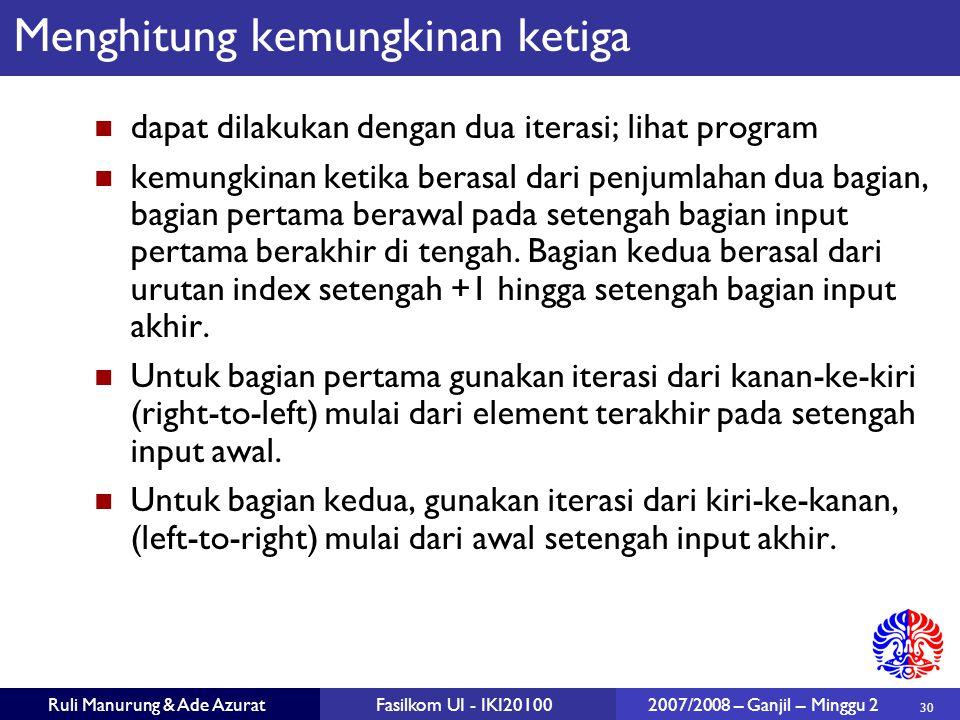 30 Ruli Manurung & Ade AzuratFasilkom UI - IKI20100 2007/2008 – Ganjil – Minggu 2 Menghitung kemungkinan ketiga dapat dilakukan dengan dua iterasi; li