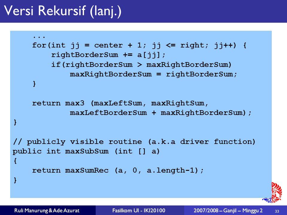 33 Ruli Manurung & Ade AzuratFasilkom UI - IKI20100 2007/2008 – Ganjil – Minggu 2 Versi Rekursif (lanj.)... for(int jj = center + 1; jj <= right; jj++