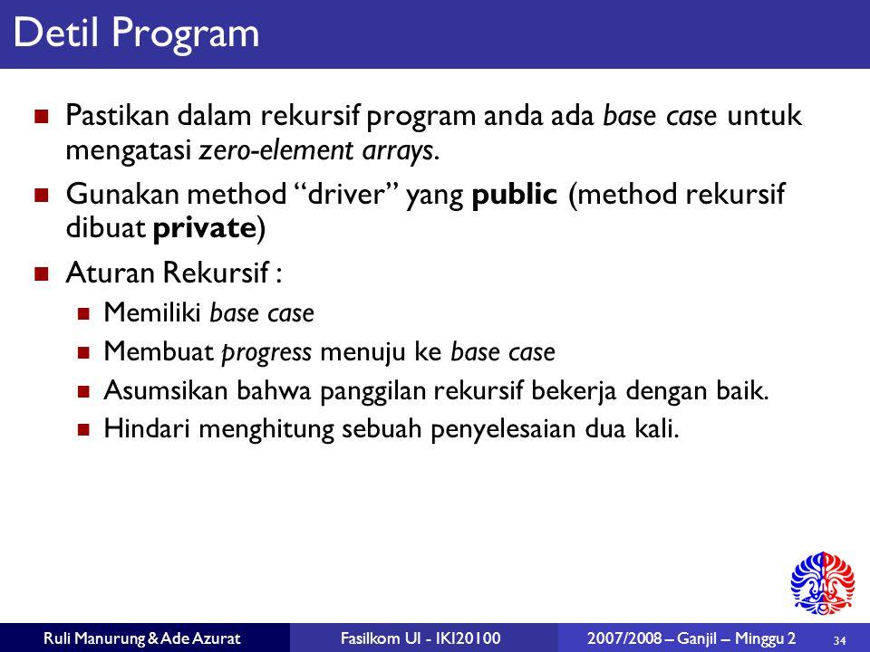 34 Ruli Manurung & Ade AzuratFasilkom UI - IKI20100 2007/2008 – Ganjil – Minggu 2 Detil Program Pastikan dalam rekursif program anda ada base case unt