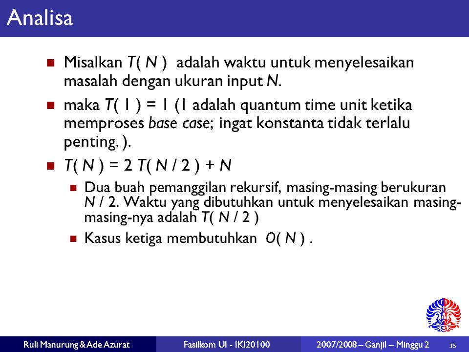 35 Ruli Manurung & Ade AzuratFasilkom UI - IKI20100 2007/2008 – Ganjil – Minggu 2 Analisa Misalkan T( N ) adalah waktu untuk menyelesaikan masalah den