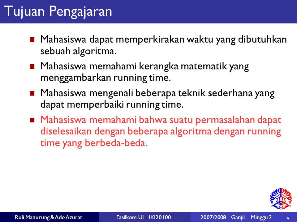 4 Ruli Manurung & Ade AzuratFasilkom UI - IKI20100 2007/2008 – Ganjil – Minggu 2 Tujuan Pengajaran Mahasiswa dapat memperkirakan waktu yang dibutuhkan