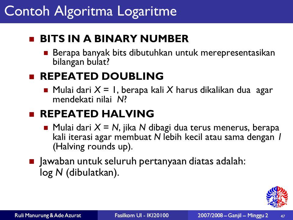 47 Ruli Manurung & Ade AzuratFasilkom UI - IKI20100 2007/2008 – Ganjil – Minggu 2 Contoh Algoritma Logaritme BITS IN A BINARY NUMBER Berapa banyak bit