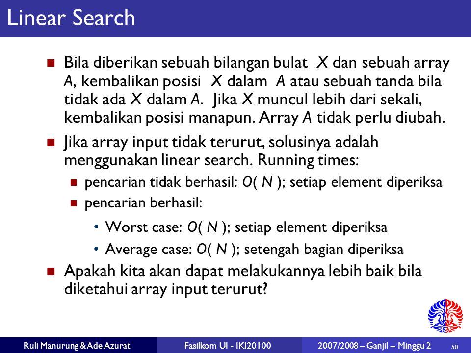 50 Ruli Manurung & Ade AzuratFasilkom UI - IKI20100 2007/2008 – Ganjil – Minggu 2 Linear Search Bila diberikan sebuah bilangan bulat X dan sebuah arra