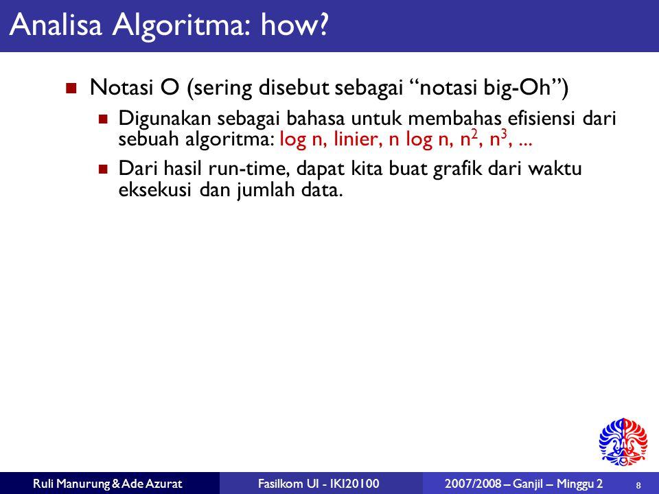 """8 Ruli Manurung & Ade AzuratFasilkom UI - IKI20100 2007/2008 – Ganjil – Minggu 2 Analisa Algoritma: how? Notasi O (sering disebut sebagai """"notasi big-"""