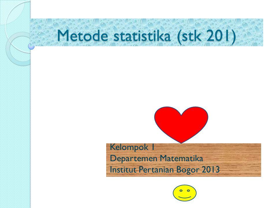 Metode statistika (stk 201) Kelompok 1 Departemen Matematika Institut Pertanian Bogor 2013