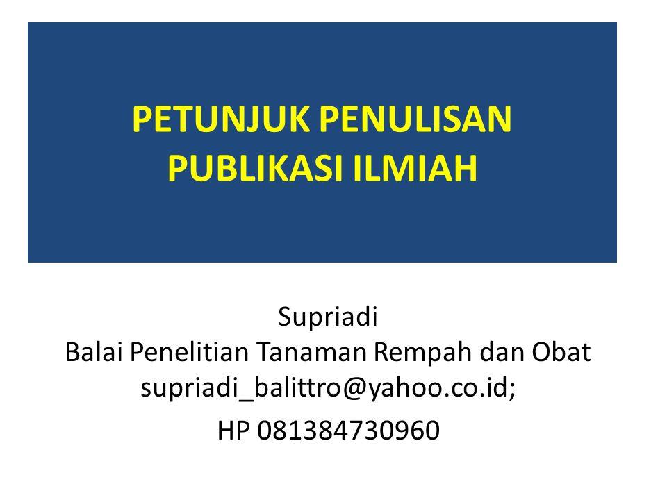 PETUNJUK PENULISAN PUBLIKASI ILMIAH Supriadi Balai Penelitian Tanaman Rempah dan Obat supriadi_balittro@yahoo.co.id; HP 081384730960
