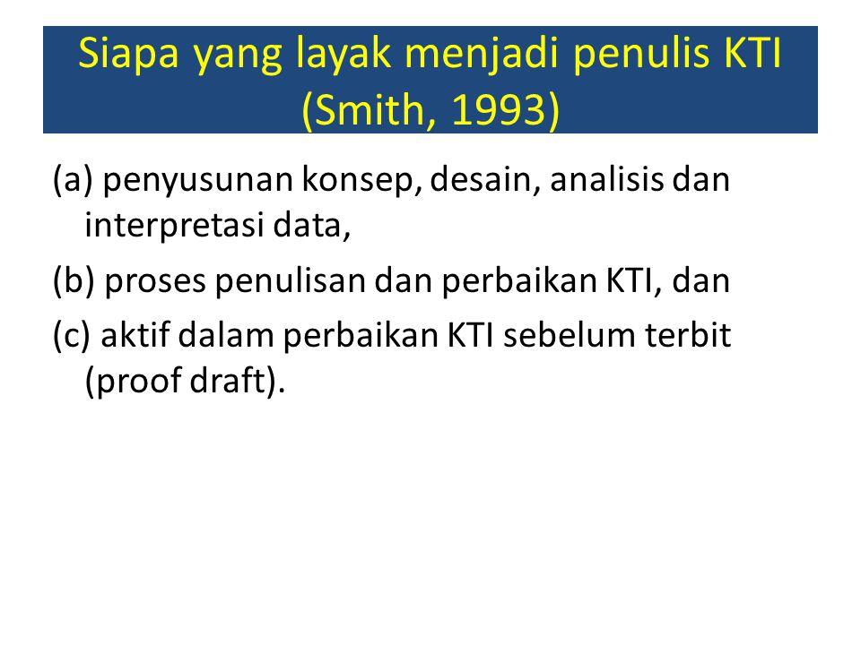 Siapa yang layak menjadi penulis KTI (Smith, 1993) (a) penyusunan konsep, desain, analisis dan interpretasi data, (b) proses penulisan dan perbaikan K