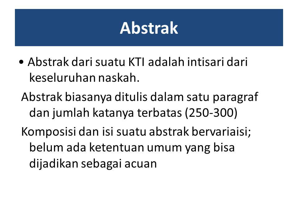 Abstrak Abstrak dari suatu KTI adalah intisari dari keseluruhan naskah. Abstrak biasanya ditulis dalam satu paragraf dan jumlah katanya terbatas (250-