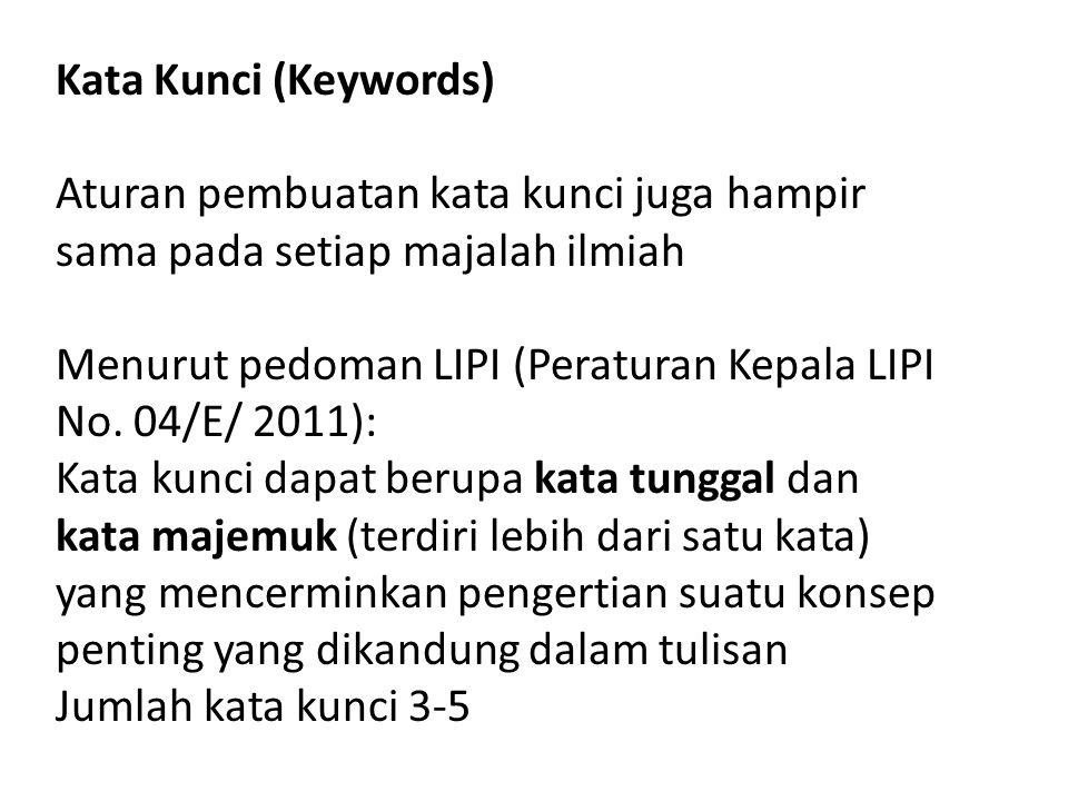 Kata Kunci (Keywords) Aturan pembuatan kata kunci juga hampir sama pada setiap majalah ilmiah Menurut pedoman LIPI (Peraturan Kepala LIPI No. 04/E/ 20