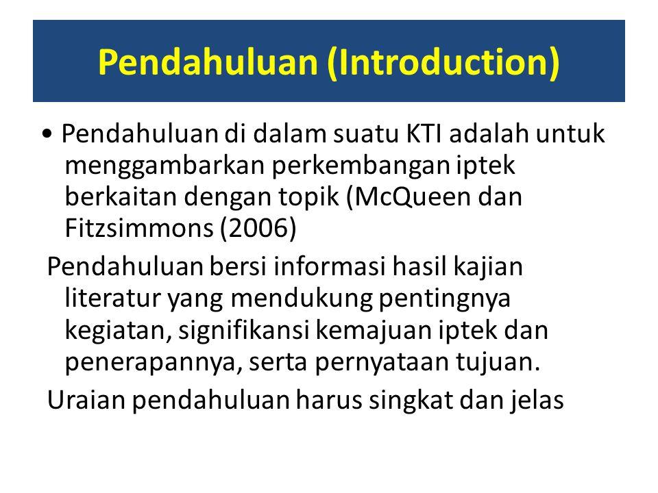 Pendahuluan (Introduction) Pendahuluan di dalam suatu KTI adalah untuk menggambarkan perkembangan iptek berkaitan dengan topik (McQueen dan Fitzsimmon