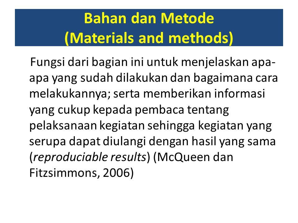 Bahan dan Metode (Materials and methods) Fungsi dari bagian ini untuk menjelaskan apa- apa yang sudah dilakukan dan bagaimana cara melakukannya; serta