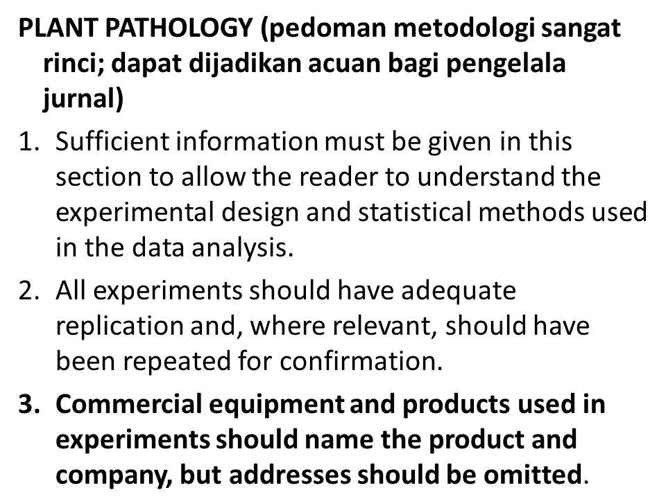 PLANT PATHOLOGY (pedoman metodologi sangat rinci; dapat dijadikan acuan bagi pengelala jurnal) 1.Sufficient information must be given in this section