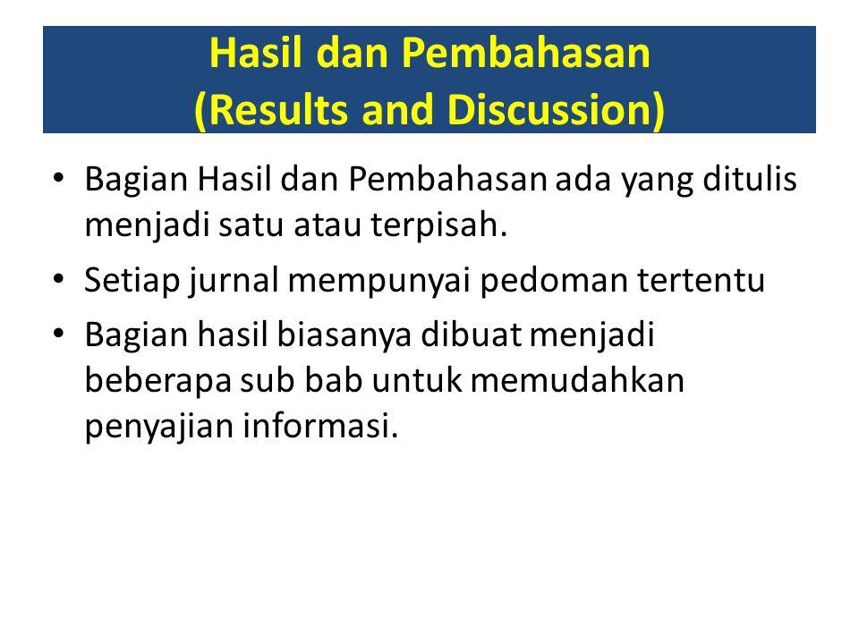 Hasil dan Pembahasan (Results and Discussion) Bagian Hasil dan Pembahasan ada yang ditulis menjadi satu atau terpisah. Setiap jurnal mempunyai pedoman