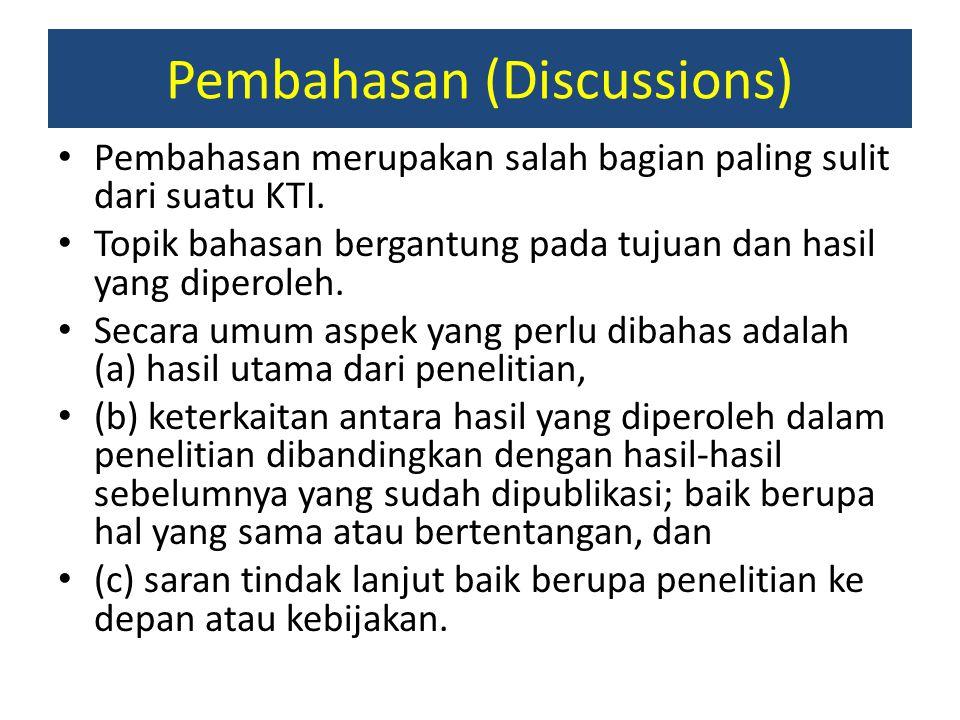 Pembahasan (Discussions) Pembahasan merupakan salah bagian paling sulit dari suatu KTI. Topik bahasan bergantung pada tujuan dan hasil yang diperoleh.