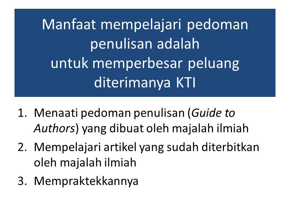 Manfaat mempelajari pedoman penulisan adalah untuk memperbesar peluang diterimanya KTI 1.Menaati pedoman penulisan (Guide to Authors) yang dibuat oleh
