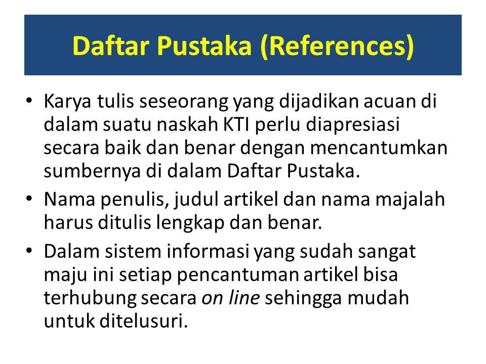 Daftar Pustaka (References) Karya tulis seseorang yang dijadikan acuan di dalam suatu naskah KTI perlu diapresiasi secara baik dan benar dengan mencan
