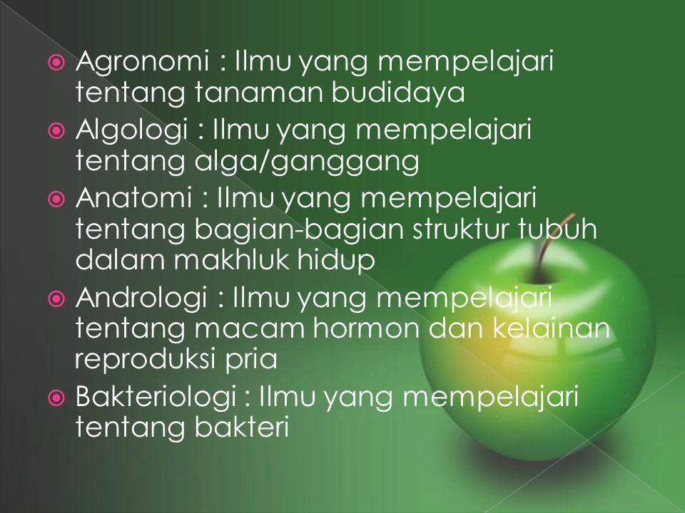  Agronomi : Ilmu yang mempelajari tentang tanaman budidaya  Algologi : Ilmu yang mempelajari tentang alga/ganggang  Anatomi : Ilmu yang mempelajari