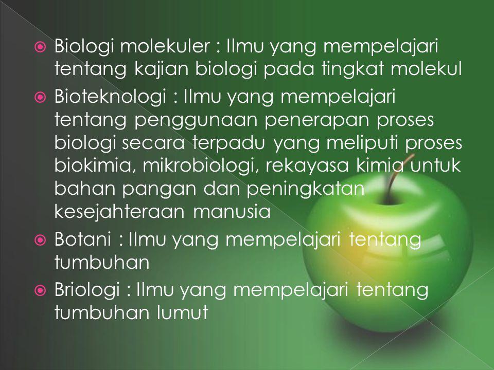  Biologi molekuler : Ilmu yang mempelajari tentang kajian biologi pada tingkat molekul  Bioteknologi : Ilmu yang mempelajari tentang penggunaan pene