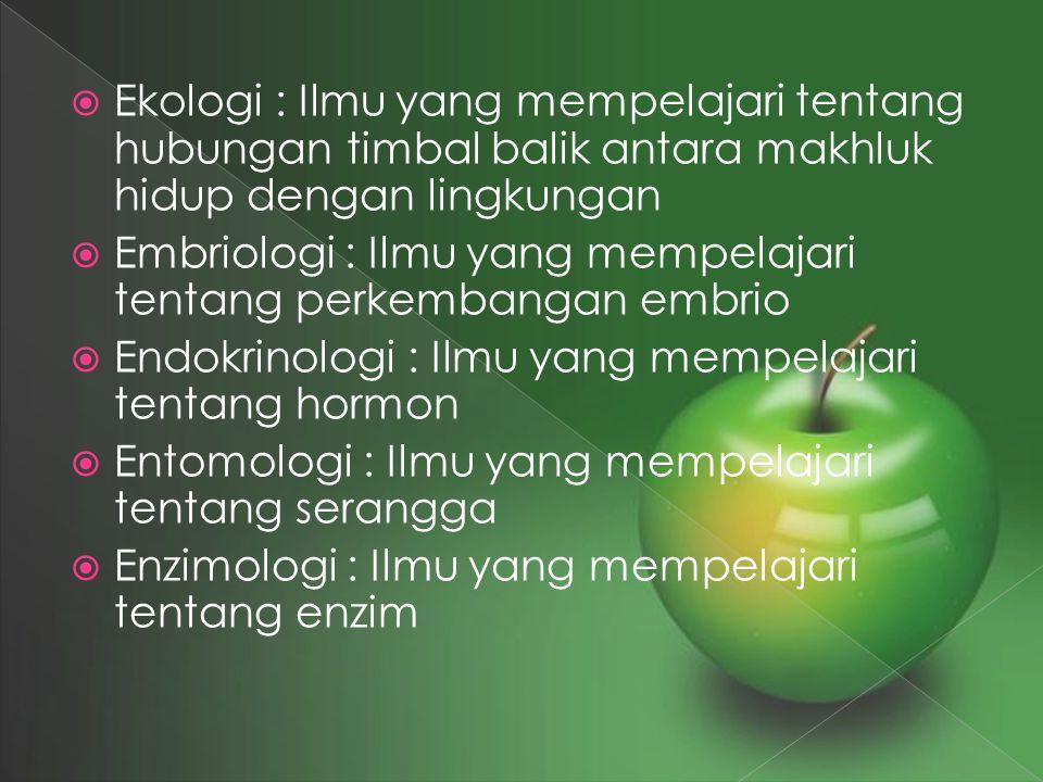  Ekologi : Ilmu yang mempelajari tentang hubungan timbal balik antara makhluk hidup dengan lingkungan  Embriologi : Ilmu yang mempelajari tentang pe