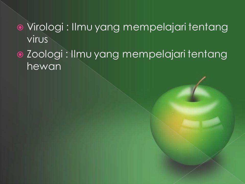  Virologi : Ilmu yang mempelajari tentang virus  Zoologi : Ilmu yang mempelajari tentang hewan