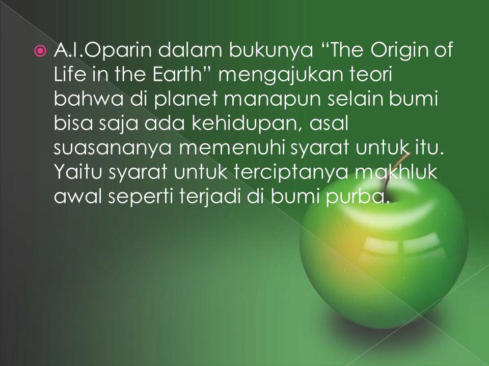 """ A.I.Oparin dalam bukunya """"The Origin of Life in the Earth"""" mengajukan teori bahwa di planet manapun selain bumi bisa saja ada kehidupan, asal suasan"""