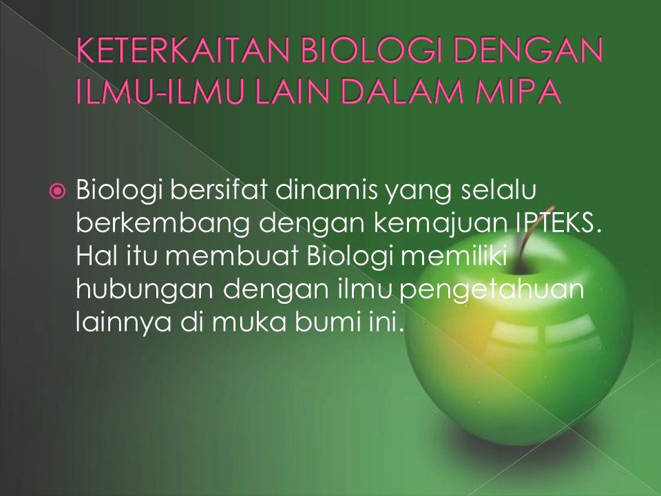  Biologi bersifat dinamis yang selalu berkembang dengan kemajuan IPTEKS. Hal itu membuat Biologi memiliki hubungan dengan ilmu pengetahuan lainnya di