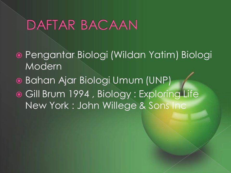  Pengantar Biologi (Wildan Yatim) Biologi Modern  Bahan Ajar Biologi Umum (UNP)  Gill Brum 1994, Biology : Exploring Life New York : John Willege &
