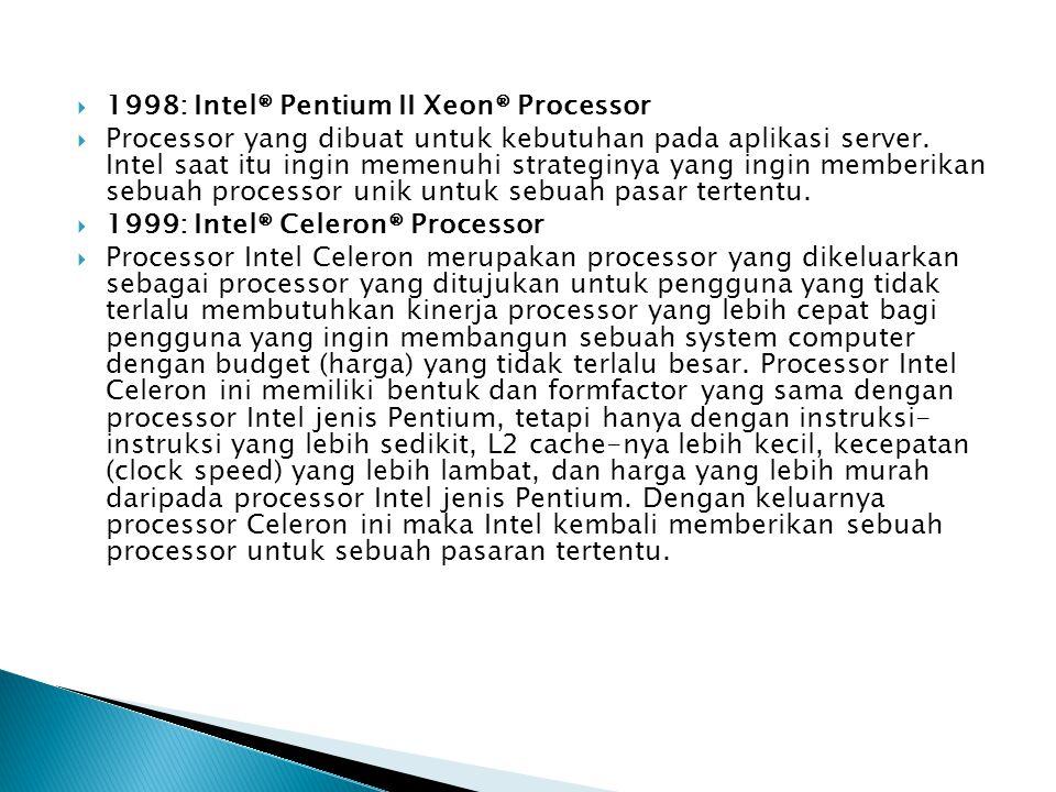  1999: Intel® Pentium® III Processor  Processor Pentium III merupakan processor yang diberi tambahan 70 instruksi baru yang secara dramatis memperkaya kemampuan pencitraan tingkat tinggi, tiga dimensi, audio streaming, dan aplikasi-aplikasi video serta pengenalan suara.