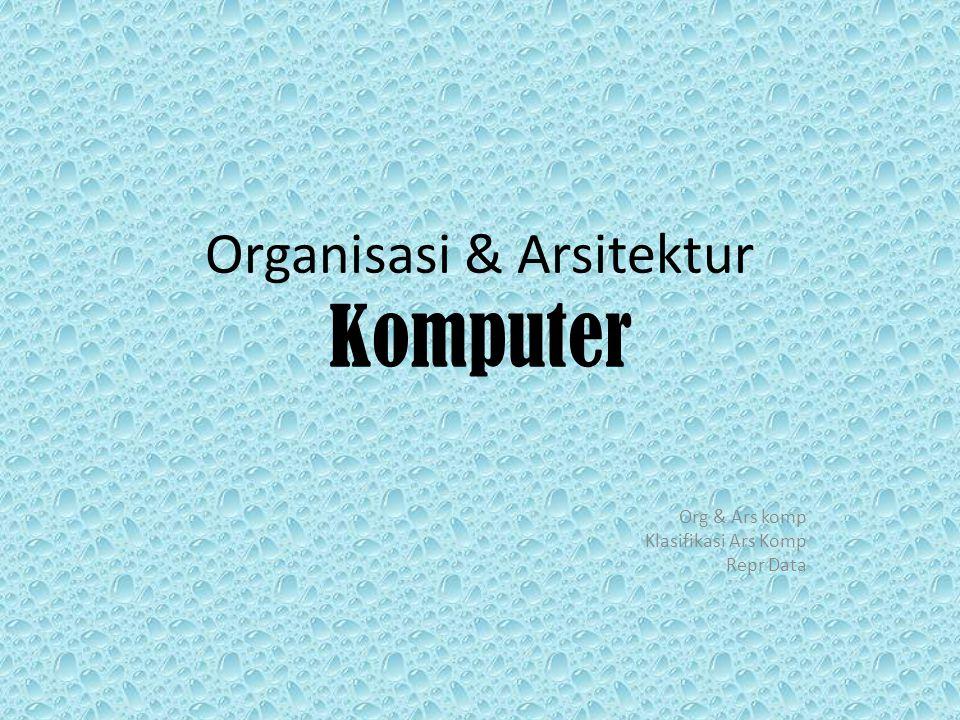 Organisasi & Arsitektur Komputer Org & Ars komp Klasifikasi Ars Komp Repr Data