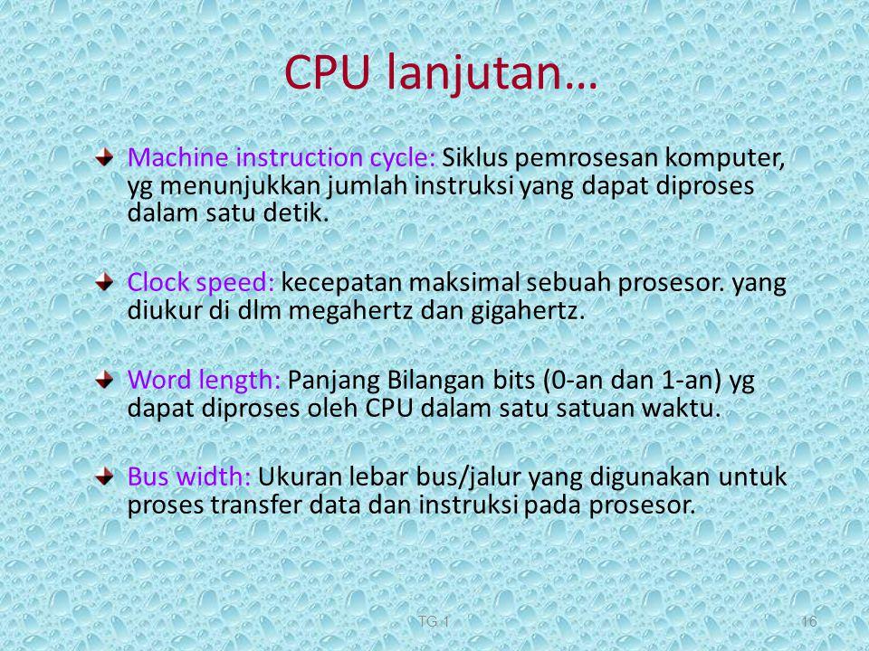 TG 116 Machine instruction cycle: Siklus pemrosesan komputer, yg menunjukkan jumlah instruksi yang dapat diproses dalam satu detik. Clock speed: kecep