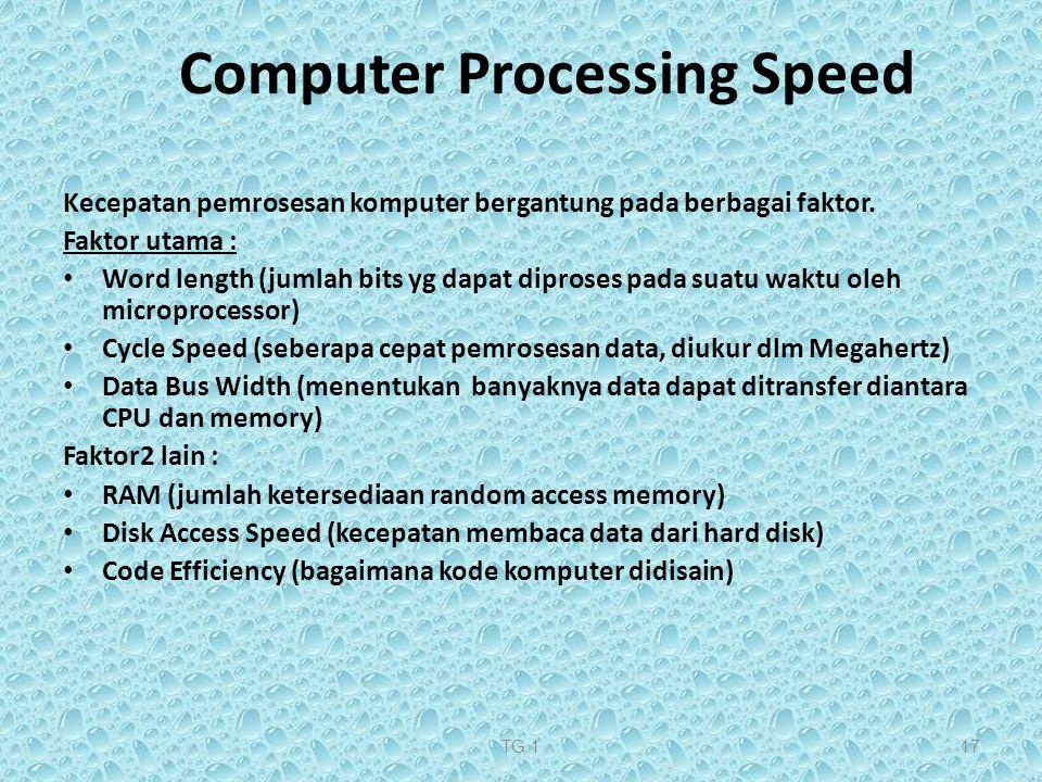 TG 117 Computer Processing Speed Kecepatan pemrosesan komputer bergantung pada berbagai faktor. Faktor utama : Word length (jumlah bits yg dapat dipro