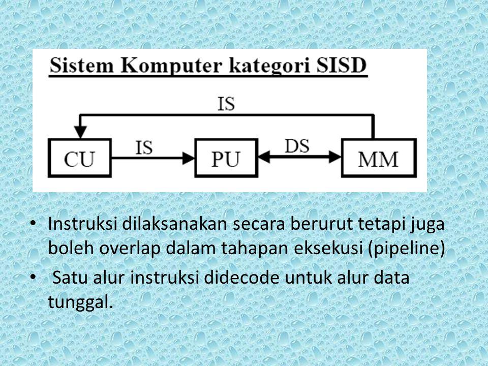 Instruksi dilaksanakan secara berurut tetapi juga boleh overlap dalam tahapan eksekusi (pipeline) Satu alur instruksi didecode untuk alur data tunggal