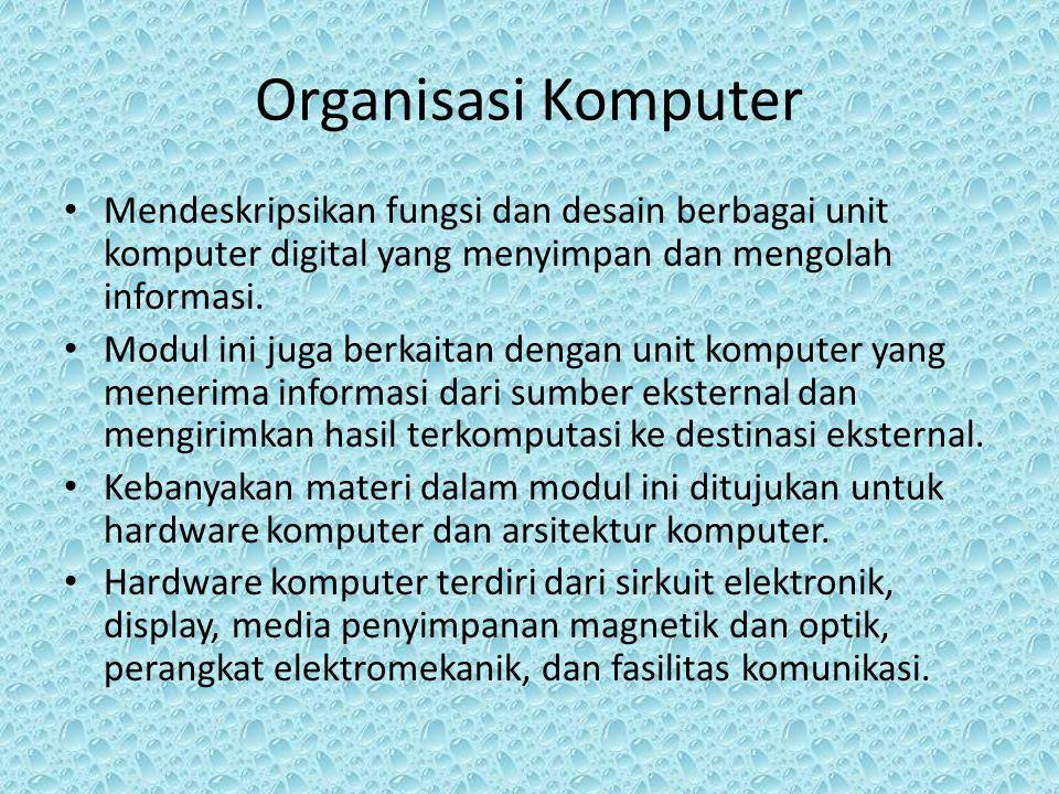 Organisasi Komputer Mendeskripsikan fungsi dan desain berbagai unit komputer digital yang menyimpan dan mengolah informasi. Modul ini juga berkaitan d