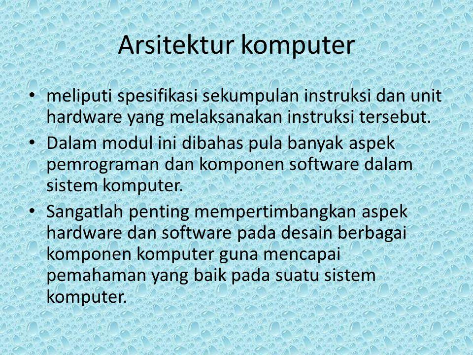 Arsitektur komputer meliputi spesifikasi sekumpulan instruksi dan unit hardware yang melaksanakan instruksi tersebut. Dalam modul ini dibahas pula ban