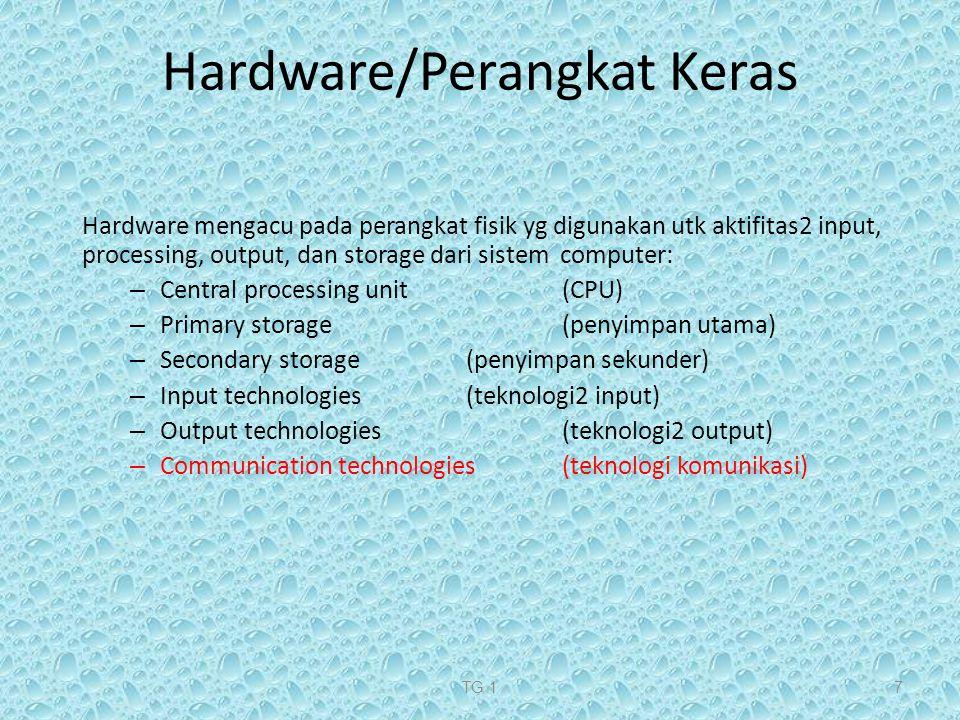 TG 17 Hardware mengacu pada perangkat fisik yg digunakan utk aktifitas2 input, processing, output, dan storage dari sistem computer: – Central process