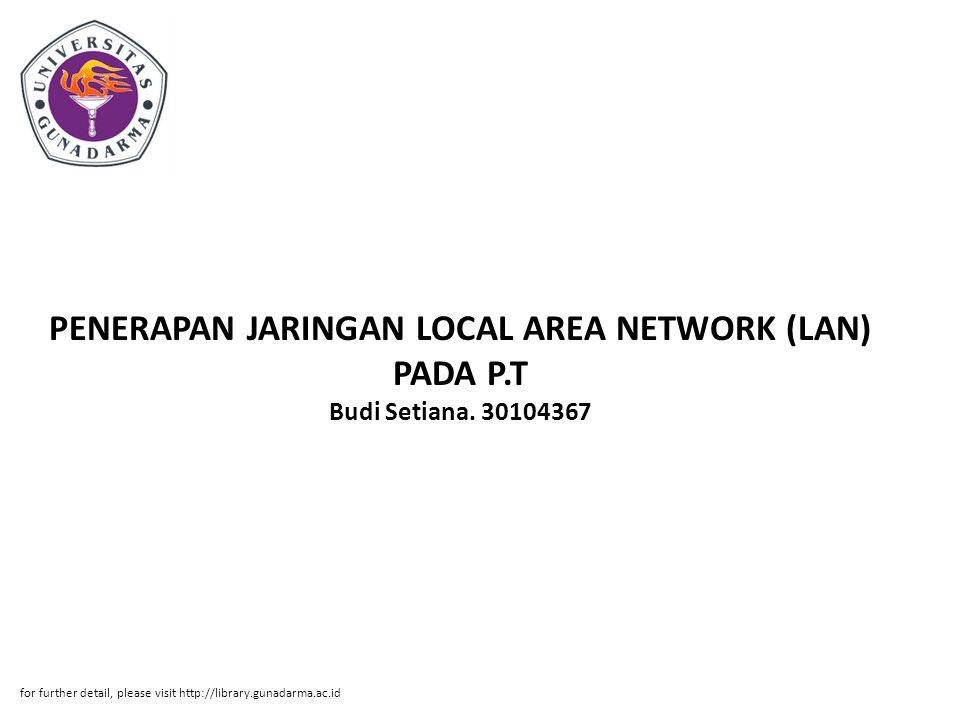PENERAPAN JARINGAN LOCAL AREA NETWORK (LAN) PADA P.T Budi Setiana. 30104367 for further detail, please visit http://library.gunadarma.ac.id