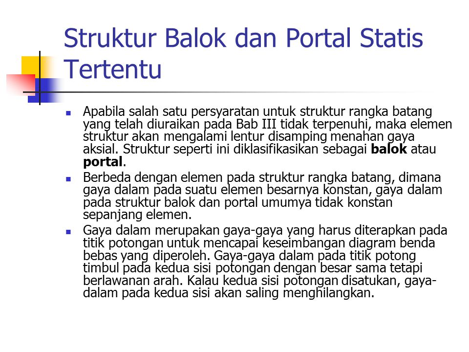 Struktur Balok dan Portal Statis Tertentu Apabila salah satu persyaratan untuk struktur rangka batang yang telah diuraikan pada Bab III tidak terpenuh