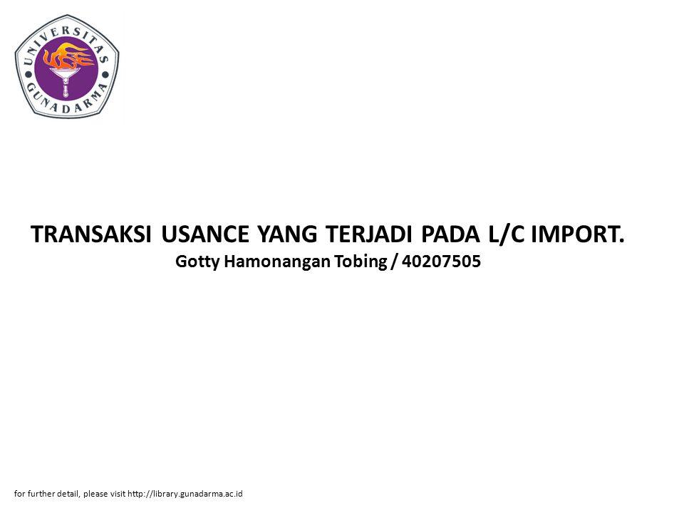 Abstrak ABSTRAK Gotty Hamonangan Tobing / 40207505 TRANSAKSI USANCE YANG TERJADI PADA L/C IMPORT.