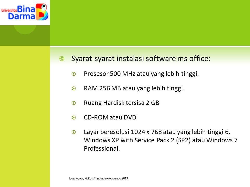  Syarat-syarat instalasi software ms office:  Prosesor 500 MHz atau yang lebih tinggi.
