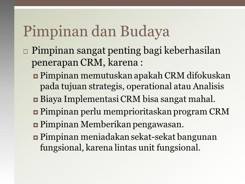  Pimpinan sangat penting bagi keberhasilan penerapan CRM, karena :  Pimpinan memutuskan apakah CRM difokuskan pada tujuan strategis, operational ata