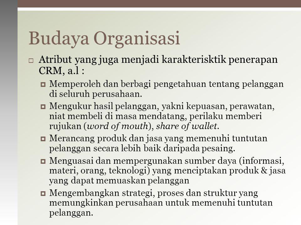  Atribut yang juga menjadi karakterisktik penerapan CRM, a.l :  Memperoleh dan berbagi pengetahuan tentang pelanggan di seluruh perusahaan.  Menguk