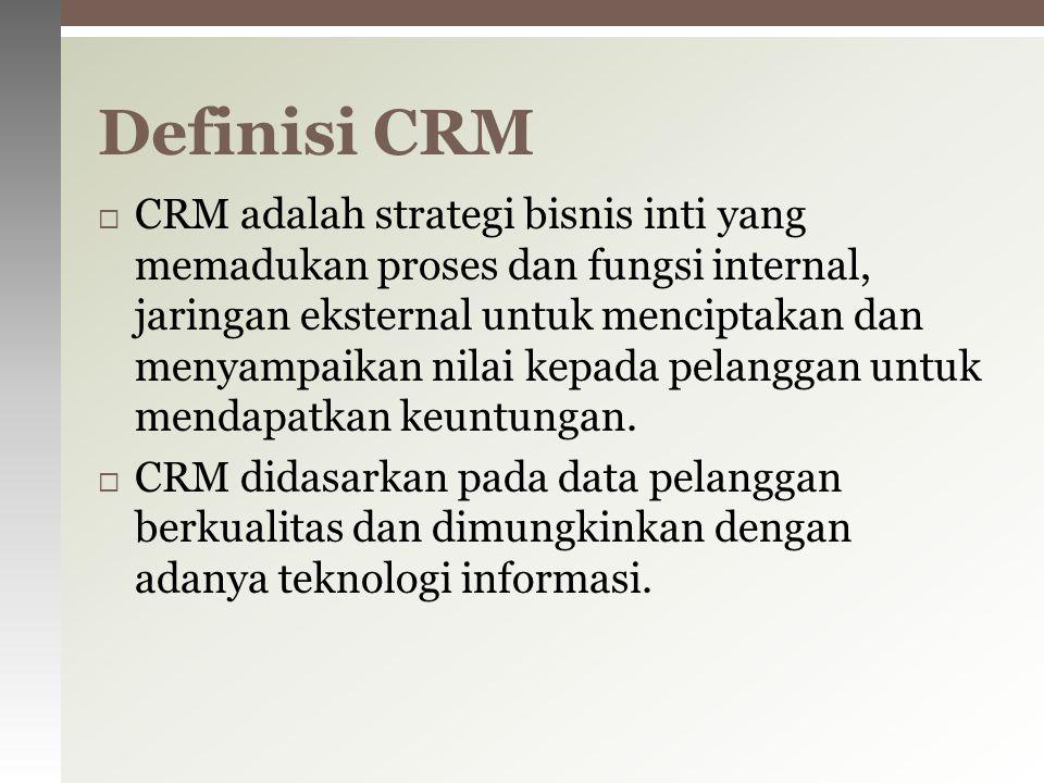  CRM adalah strategi bisnis inti yang memadukan proses dan fungsi internal, jaringan eksternal untuk menciptakan dan menyampaikan nilai kepada pelang