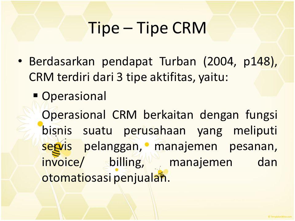 Tipe – Tipe CRM Berdasarkan pendapat Turban (2004, p148), CRM terdiri dari 3 tipe aktifitas, yaitu:  Operasional Operasional CRM berkaitan dengan fun