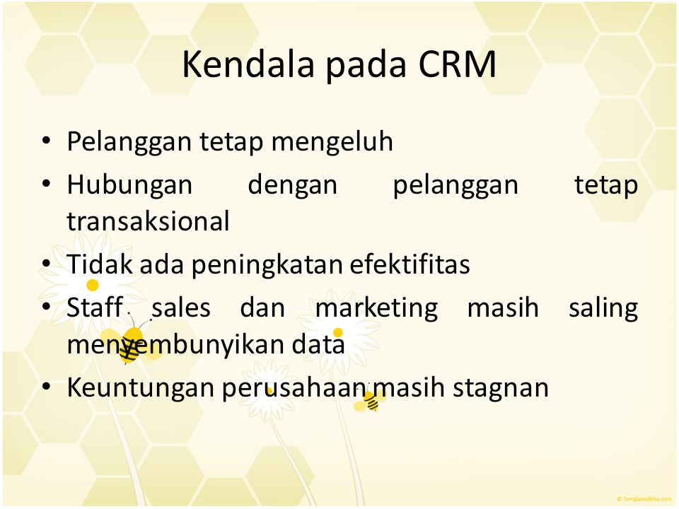 Kendala pada CRM Pelanggan tetap mengeluh Hubungan dengan pelanggan tetap transaksional Tidak ada peningkatan efektifitas Staff sales dan marketing ma
