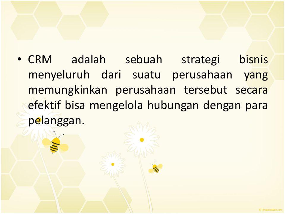 CRM adalah sebuah strategi bisnis menyeluruh dari suatu perusahaan yang memungkinkan perusahaan tersebut secara efektif bisa mengelola hubungan dengan