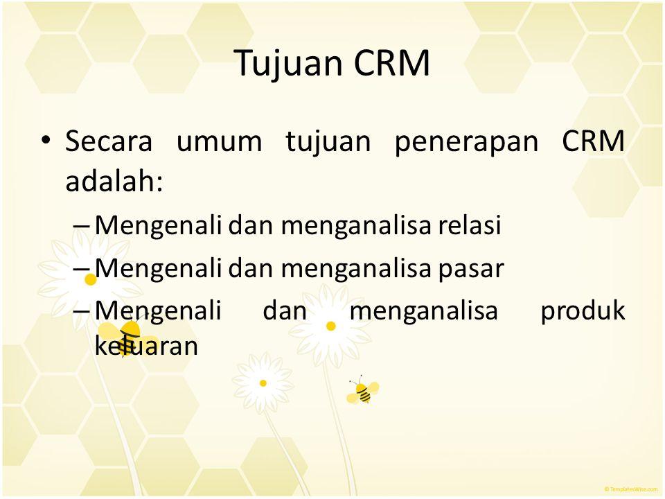 Tujuan CRM Secara umum tujuan penerapan CRM adalah: – Mengenali dan menganalisa relasi – Mengenali dan menganalisa pasar – Mengenali dan menganalisa p
