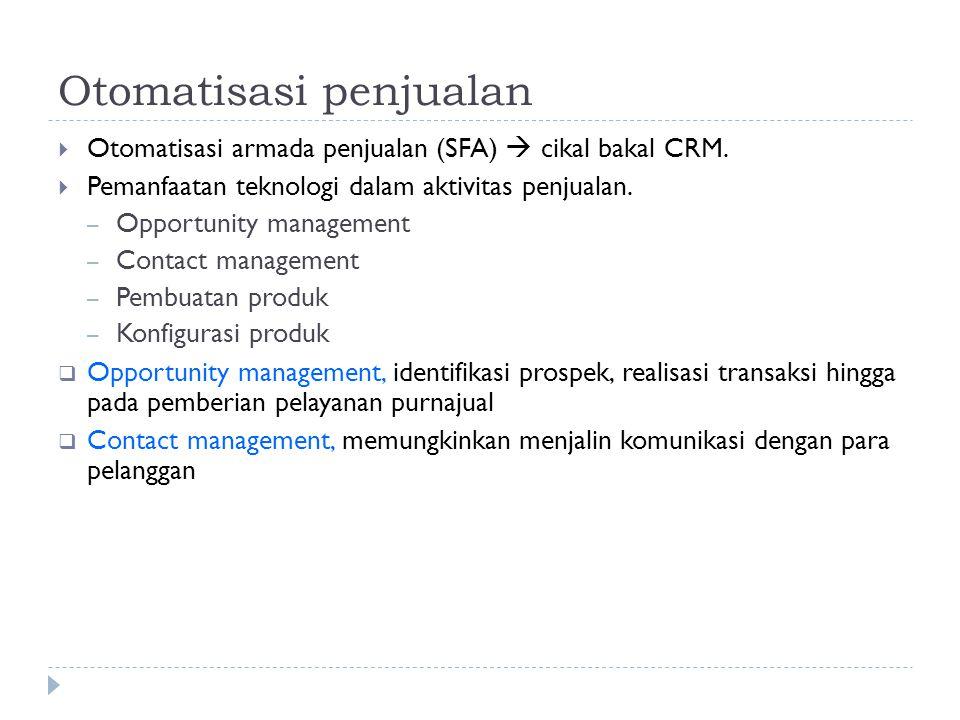Otomatisasi penjualan  Otomatisasi armada penjualan (SFA)  cikal bakal CRM.  Pemanfaatan teknologi dalam aktivitas penjualan. – Opportunity managem
