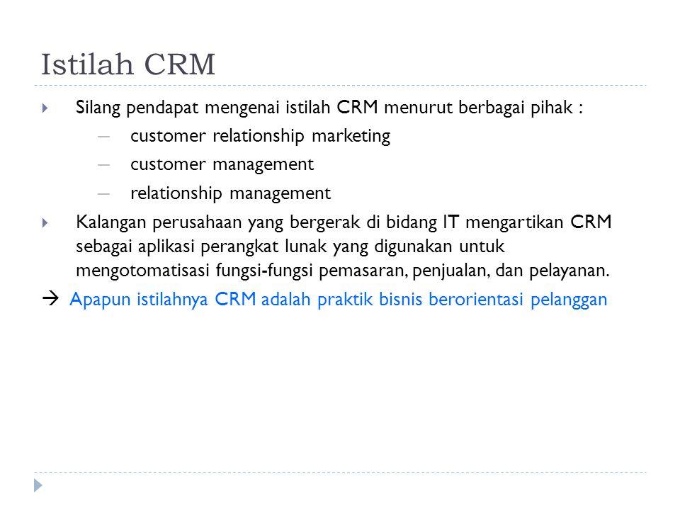 Istilah CRM  Silang pendapat mengenai istilah CRM menurut berbagai pihak : ― customer relationship marketing ― customer management ― relationship man