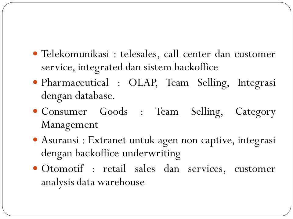 Telekomunikasi : telesales, call center dan customer service, integrated dan sistem backoffice Pharmaceutical : OLAP, Team Selling, Integrasi dengan database.