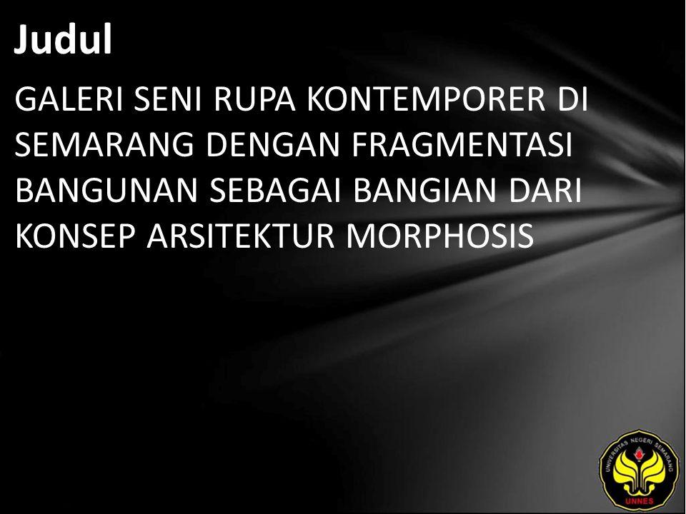 Judul GALERI SENI RUPA KONTEMPORER DI SEMARANG DENGAN FRAGMENTASI BANGUNAN SEBAGAI BANGIAN DARI KONSEP ARSITEKTUR MORPHOSIS